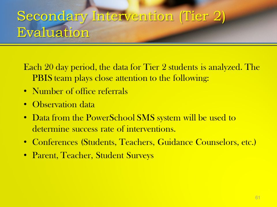 Each 20 day period, the data for Tier 2 students is analyzed. The PBIS team plays close attention to the following: Number of office referrals Observa
