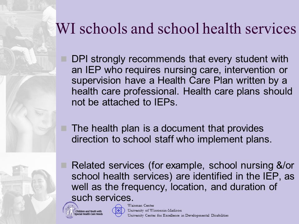Waisman Center University of Wisconsin-Madison University Center for Excellence in Developmental Disabilities Sample Health-Related IEP Goals— Communication Leah will locate the pharmacy phone number and rehearse a script to be able refill her prescriptions 3 out of 5 times.