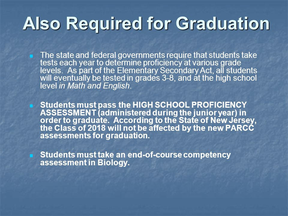 Also Required for Graduation The state and federal governments require that students take tests each year to determine proficiency at various grade levels.