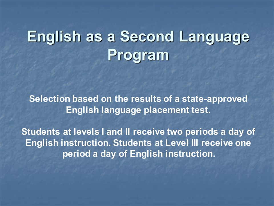 Selection based on the results of a state-approved English language placement test.