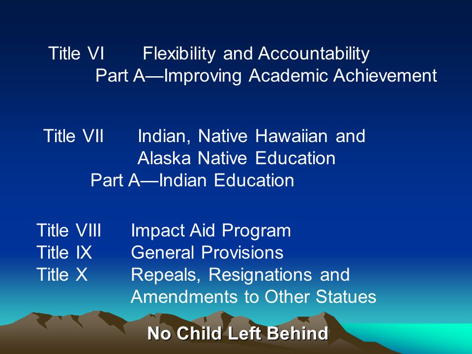 No Child Left Behind Title IV21st Century Schools Part A—Safe and Drug-Free Schools and Communities Title V: Promoting Informed Parental Choice and Innovative Program Part A—Local and State Innovative Programs Part C—Fund for the Improvement of Education