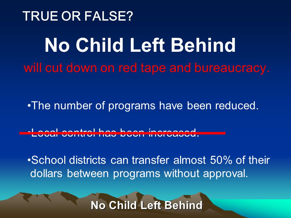 No Child Left Behind The four principles of 1.Stronger accountability for results. 2.Expanded options for parents. 3.Increased flexibility and local c