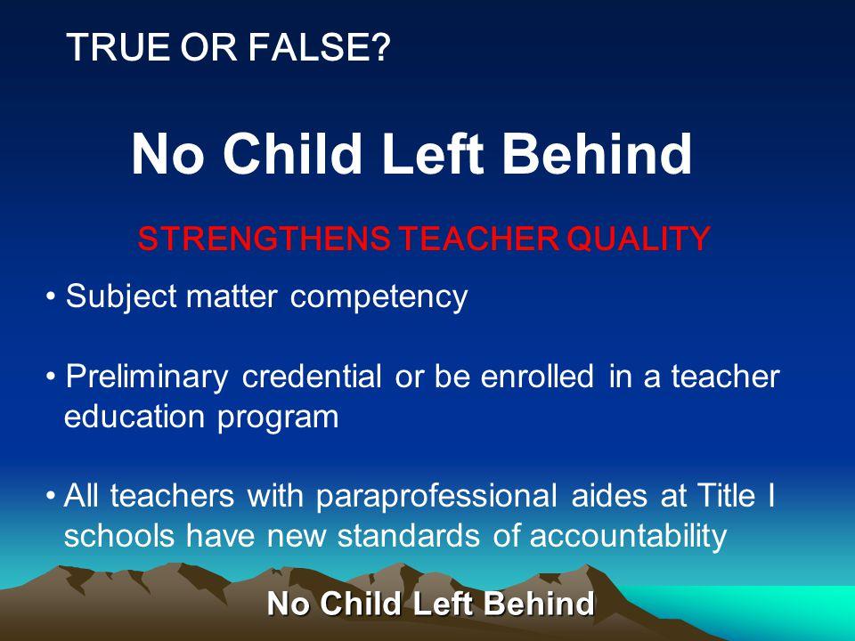 No Child Left Behind STRENGTHENS TEACHER QUALITY TRUE OR FALSE.
