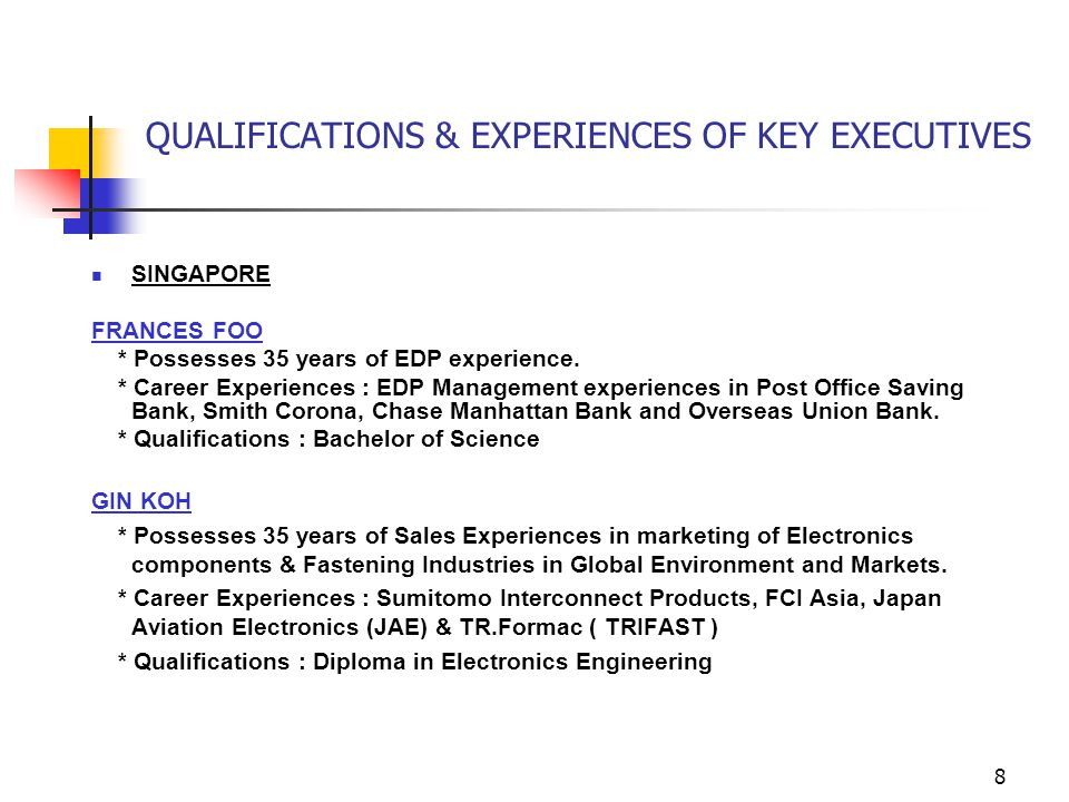 8 QUALIFICATIONS & EXPERIENCES OF KEY EXECUTIVES SINGAPORE FRANCES FOO * Possesses 35 years of EDP experience.