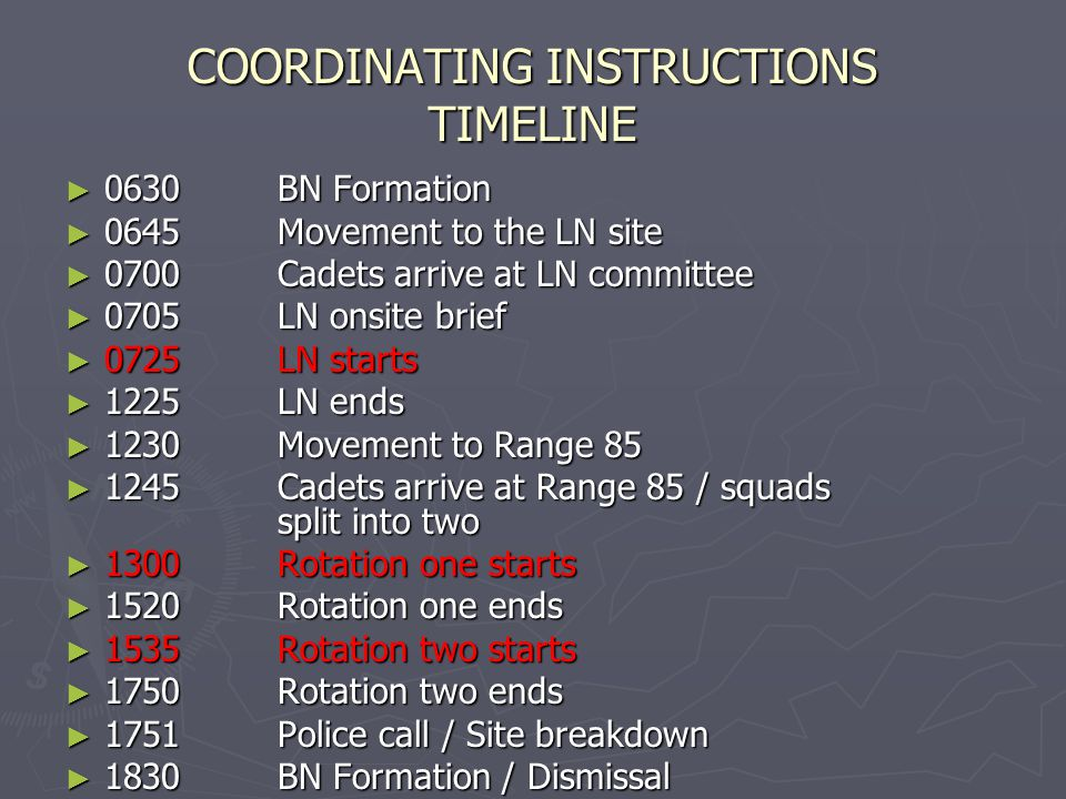 COORDINATING INSTRUCTIONS TIMELINE ► 0630BN Formation ► 0645Movement to the LN site ► 0700Cadets arrive at LN committee ► 0705LN onsite brief ► 0725LN