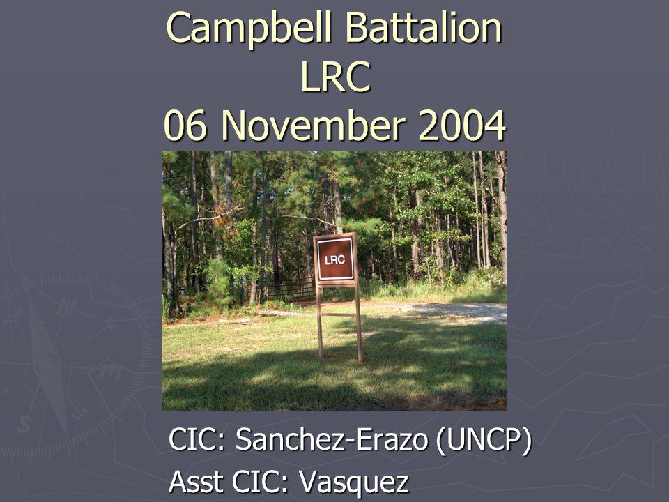 Campbell Battalion LRC 06 November 2004 CIC: Sanchez-Erazo (UNCP) Asst CIC: Vasquez