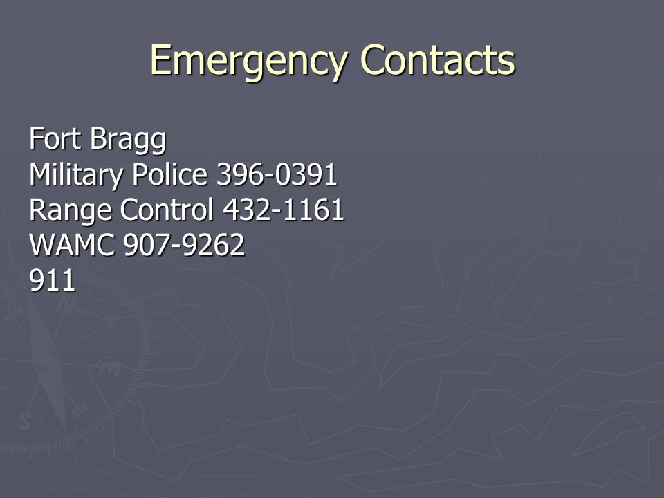 Emergency Contacts Fort Bragg Military Police 396-0391 Range Control 432-1161 WAMC 907-9262 911