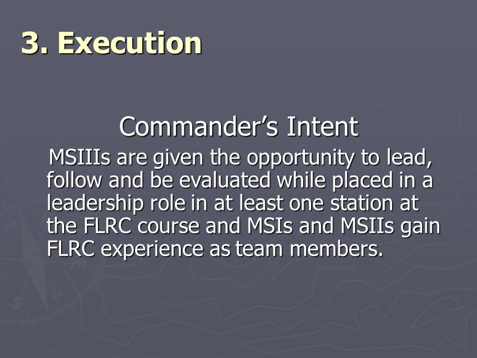 Commander's Intent MSIIIs are given the opportunity to lead, follow and be evaluated while placed in a leadership role in at least one station at the