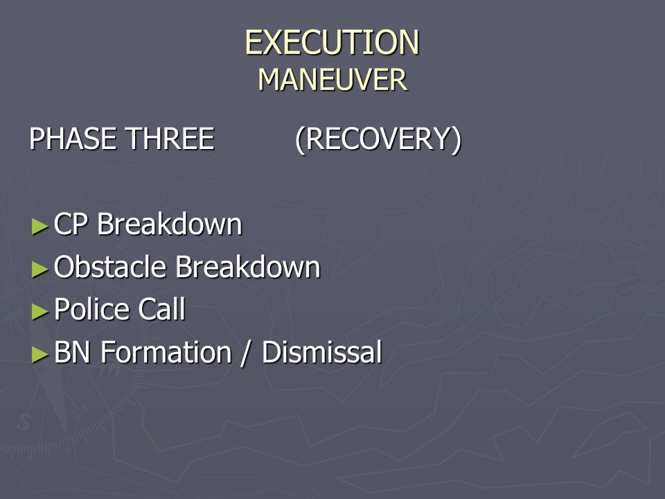 EXECUTION MANEUVER PHASE THREE(RECOVERY) ► CP Breakdown ► Obstacle Breakdown ► Police Call ► BN Formation / Dismissal