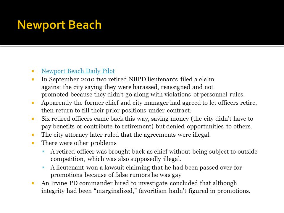  Newport Beach Daily Pilot Newport Beach Daily Pilot  In September 2010 two retired NBPD lieutenants filed a claim against the city saying they were harassed, reassigned and not promoted because they didn't go along with violations of personnel rules.