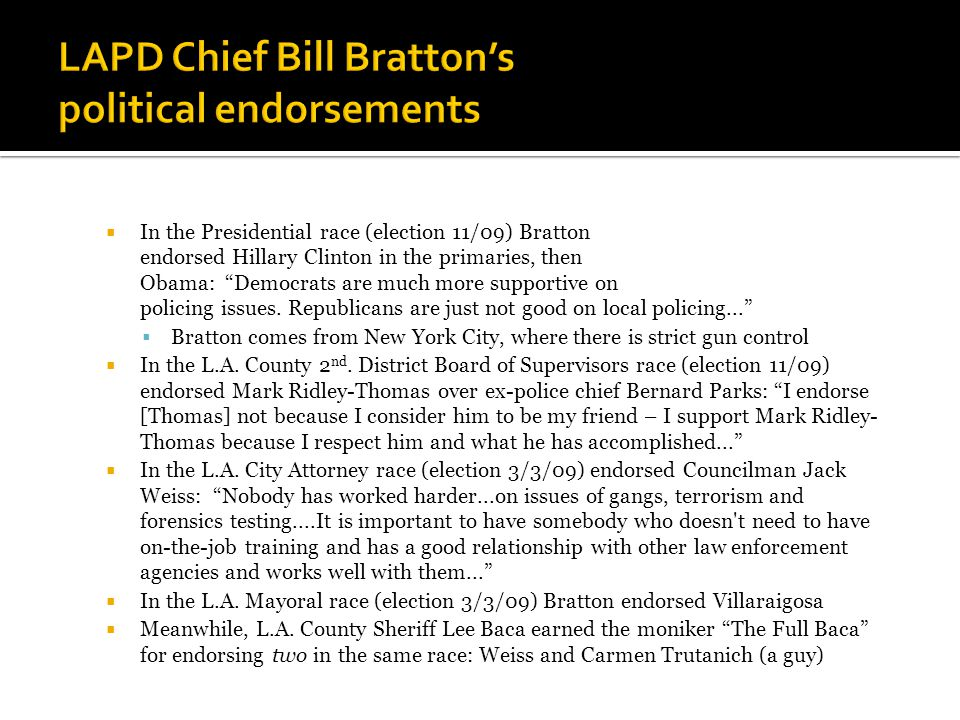  In the Presidential race (election 11/09) Bratton endorsed Hillary Clinton in the primaries, then Obama: Democrats are much more supportive on policing issues.