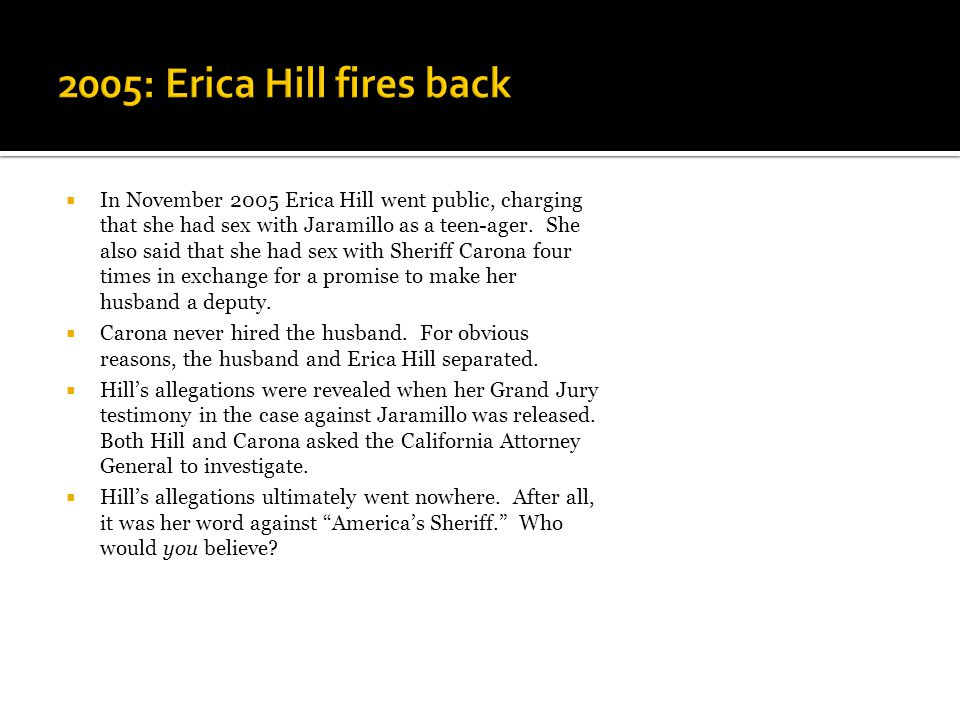  In November 2005 Erica Hill went public, charging that she had sex with Jaramillo as a teen-ager.