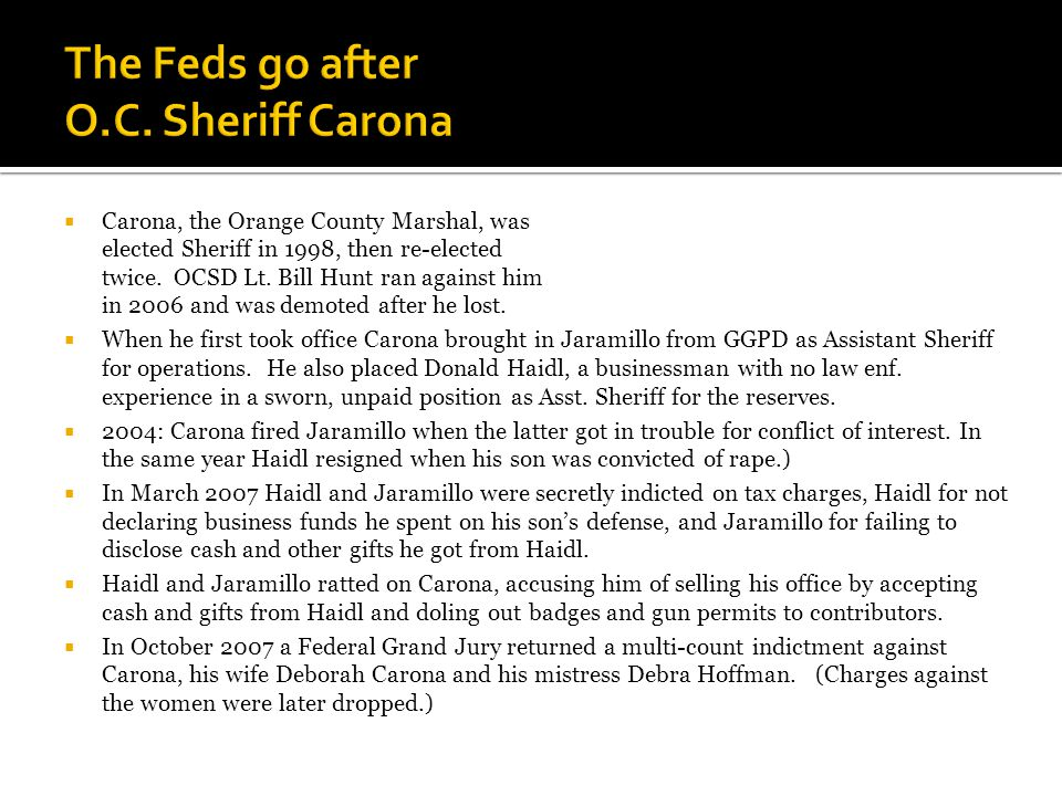  Carona, the Orange County Marshal, was elected Sheriff in 1998, then re-elected twice.