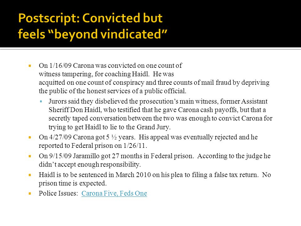  On 1/16/09 Carona was convicted on one count of witness tampering, for coaching Haidl.