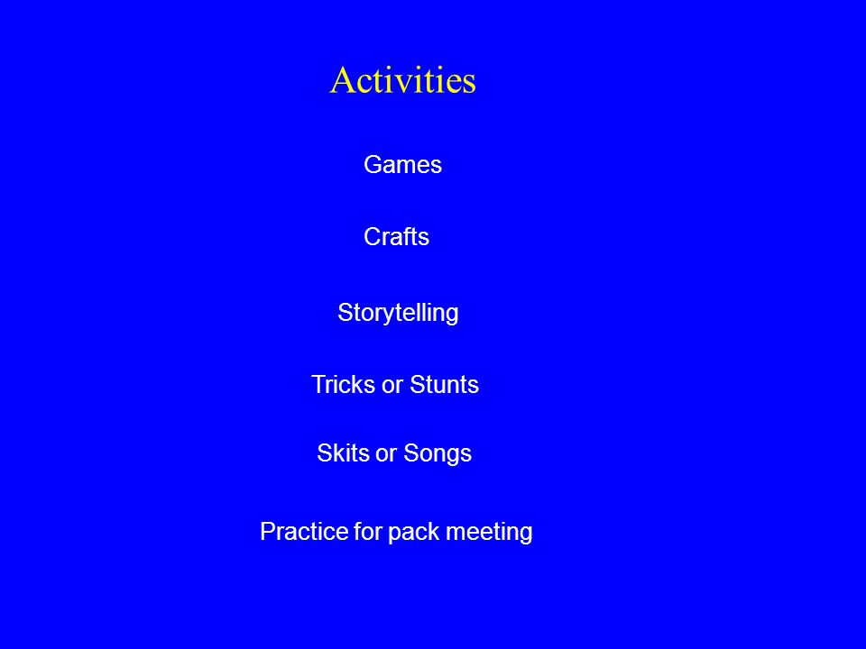 Activities Games Crafts Storytelling Tricks or Stunts Skits or Songs Practice for pack meeting