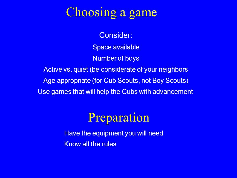Choosing a game Consider: Space available Number of boys Active vs.