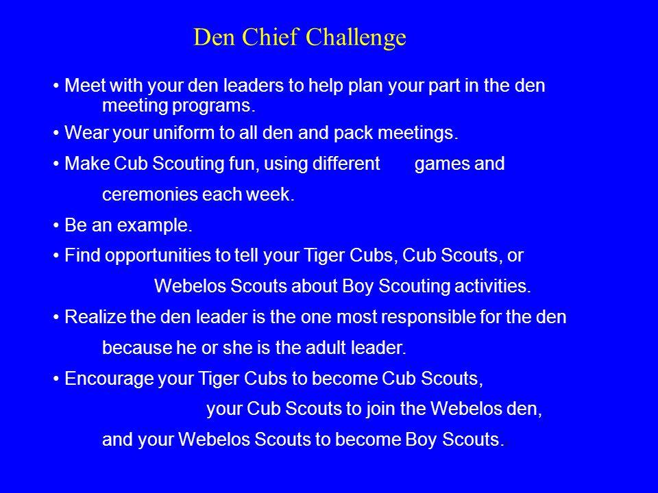 Den Chief Challenge Meet with your den leaders to help plan your part in the den meeting programs.