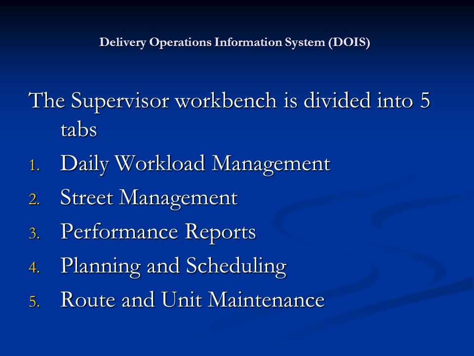 Delivery Operations Information System (DOIS) The Supervisor workbench is divided into 5 tabs 1. Daily Workload Management 2. Street Management 3. Per
