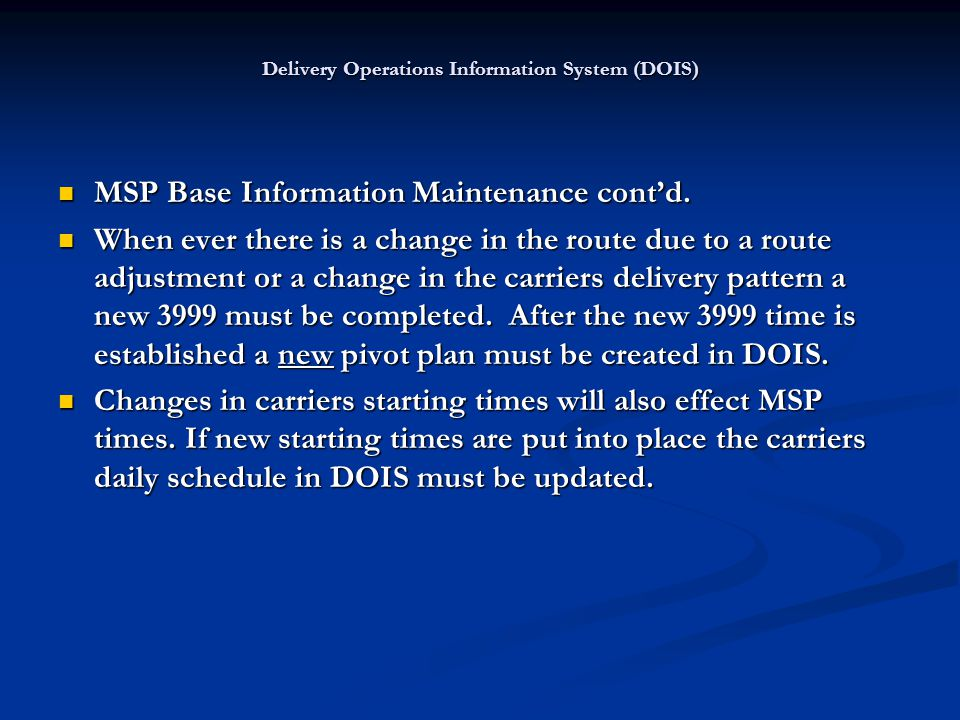 Delivery Operations Information System (DOIS) MSP Base Information Maintenance cont'd. MSP Base Information Maintenance cont'd. When ever there is a c