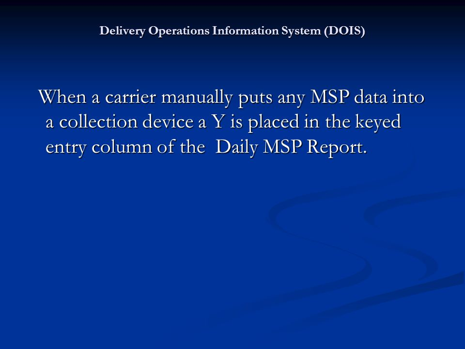 When a carrier manually puts any MSP data into a collection device a Y is placed in the keyed entry column of the Daily MSP Report. When a carrier man