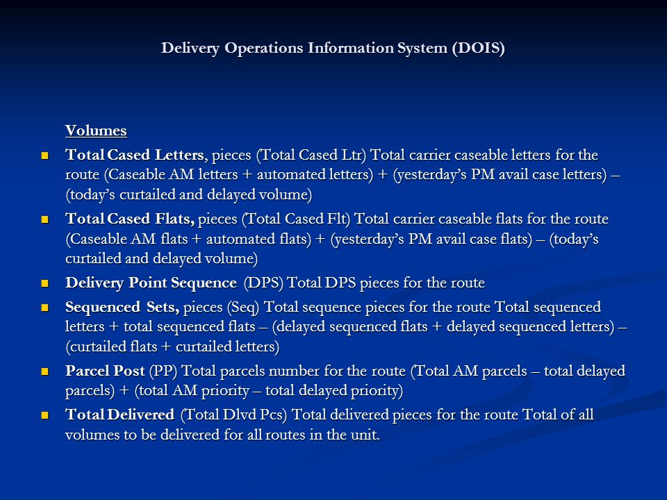Delivery Operations Information System (DOIS) Volumes Volumes Total Cased Letters, pieces (Total Cased Ltr) Total carrier caseable letters for the rou
