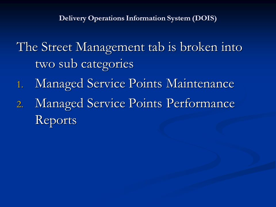 Delivery Operations Information System (DOIS) Managed Service Points in DOIS Managed Service Points in DOIS MSP Base Information MSP Base Information Daily MSP Reports Available in DOIS Daily MSP Reports Available in DOIS Daily Missed Scan Report Daily Missed Scan Report MSP Overview Report MSP Overview Report Daily MSP Carrier Report Daily MSP Carrier Report Daily MSP Route Report Daily MSP Route Report