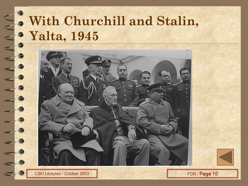 CBU Lectures / October 2003 FDR / Page 10 With Churchill and Stalin, Yalta, 1945