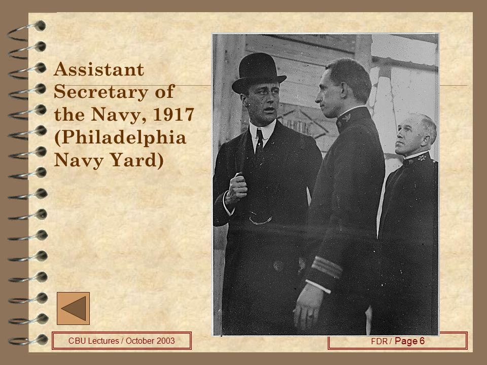 CBU Lectures / October 2003 FDR / Page 6 Assistant Secretary of the Navy, 1917 (Philadelphia Navy Yard)