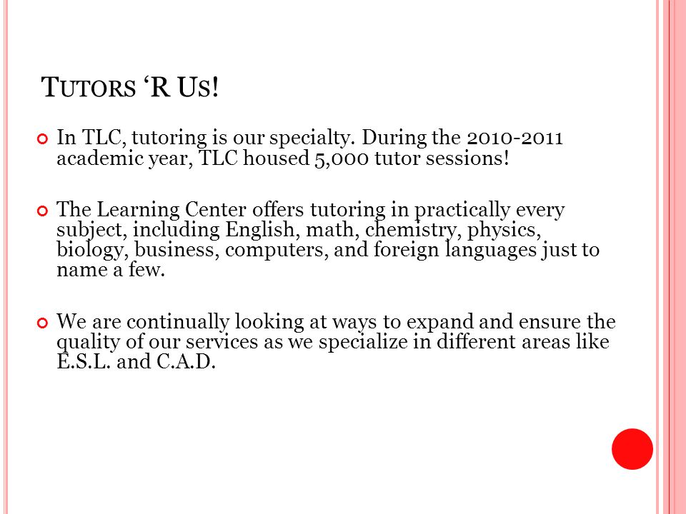T UTORS 'R U S . In TLC, tutoring is our specialty.
