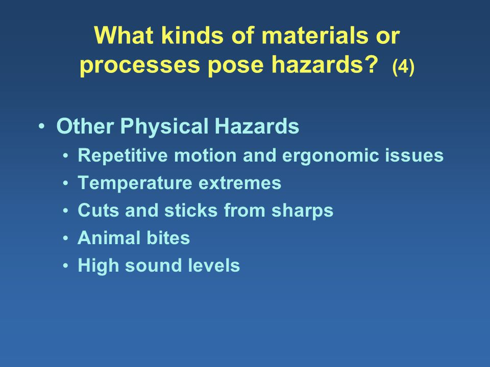 What kinds of materials or processes pose hazards? (4) Other Physical Hazards Repetitive motion and ergonomic issues Temperature extremes Cuts and sti