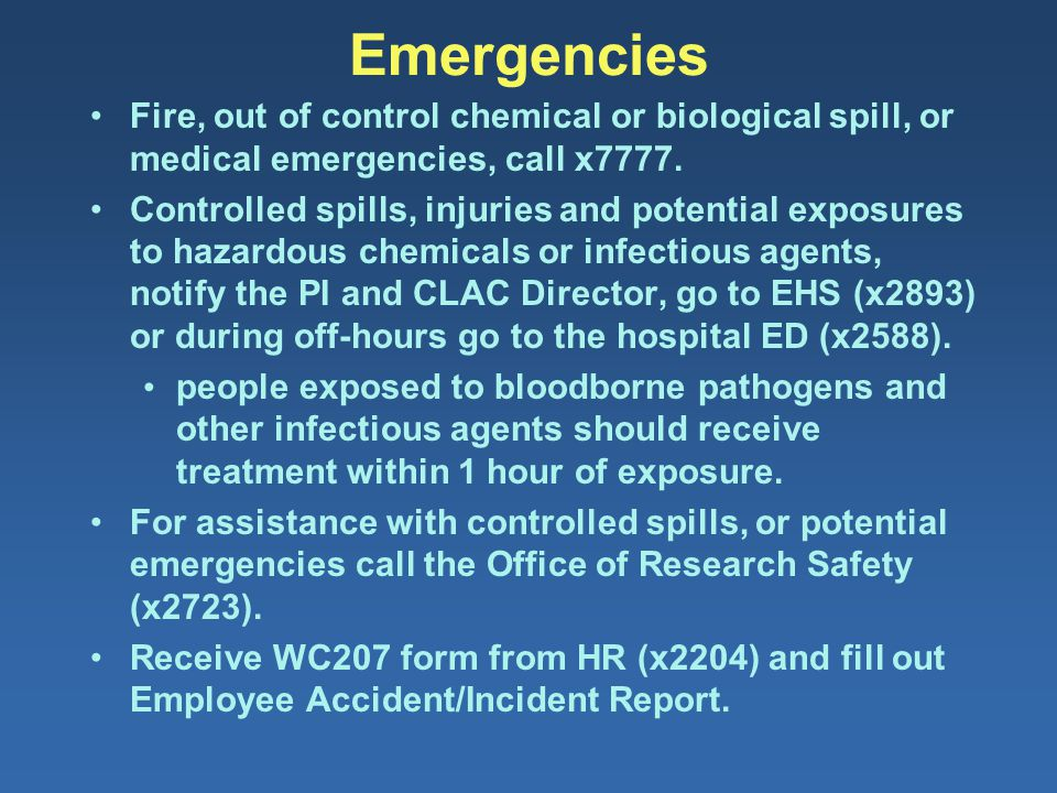 Emergencies Fire, out of control chemical or biological spill, or medical emergencies, call x7777. Controlled spills, injuries and potential exposures