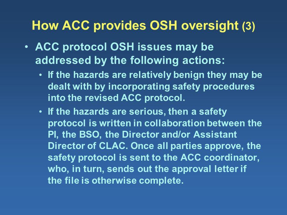 How ACC provides OSH oversight (3) ACC protocol OSH issues may be addressed by the following actions: If the hazards are relatively benign they may be