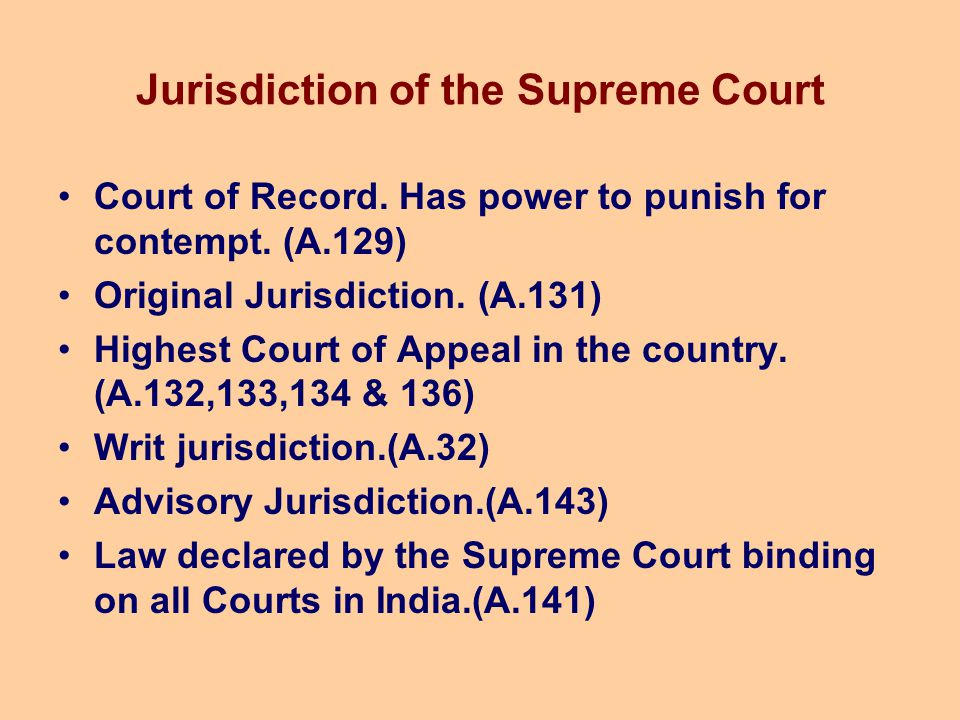Jurisdiction of the Supreme Court Court of Record. Has power to punish for contempt. (A.129) Original Jurisdiction. (A.131) Highest Court of Appeal in