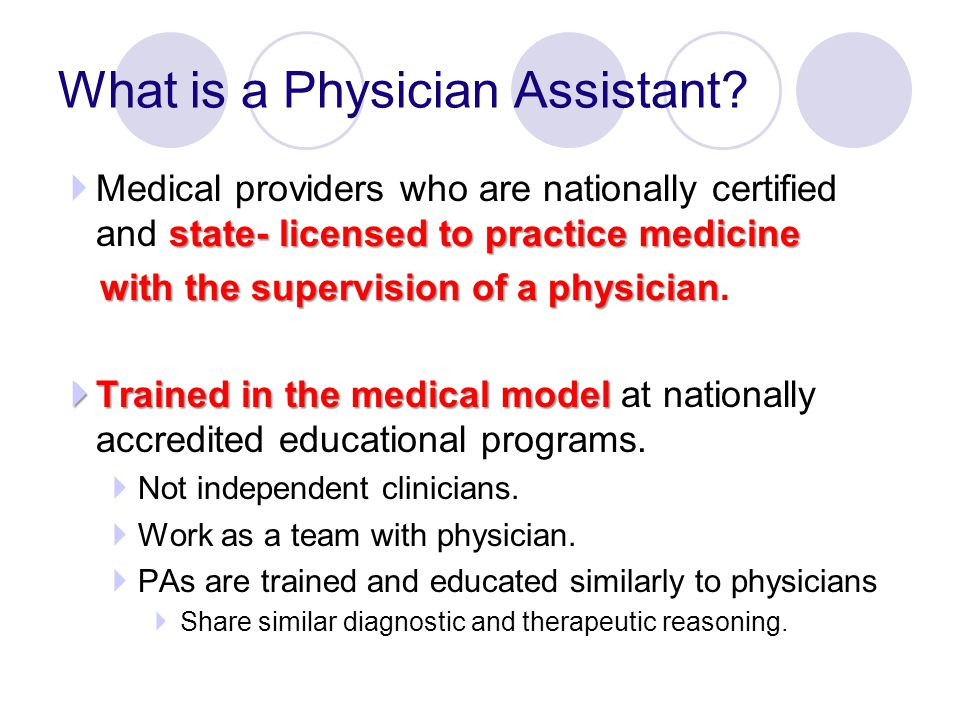 state- licensed to practice medicine  Medical providers who are nationally certified and state- licensed to practice medicine with the supervision of a physician with the supervision of a physician.