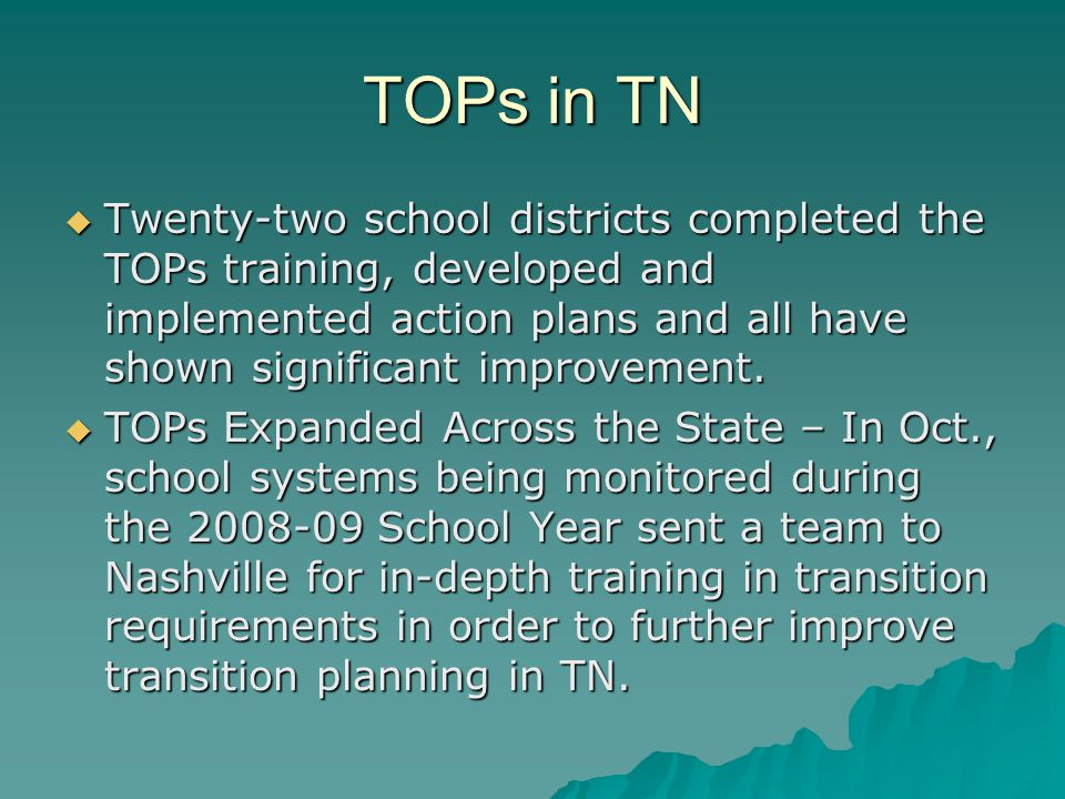 TOPs in TN  Twenty-two school districts completed the TOPs training, developed and implemented action plans and all have shown significant improvement.