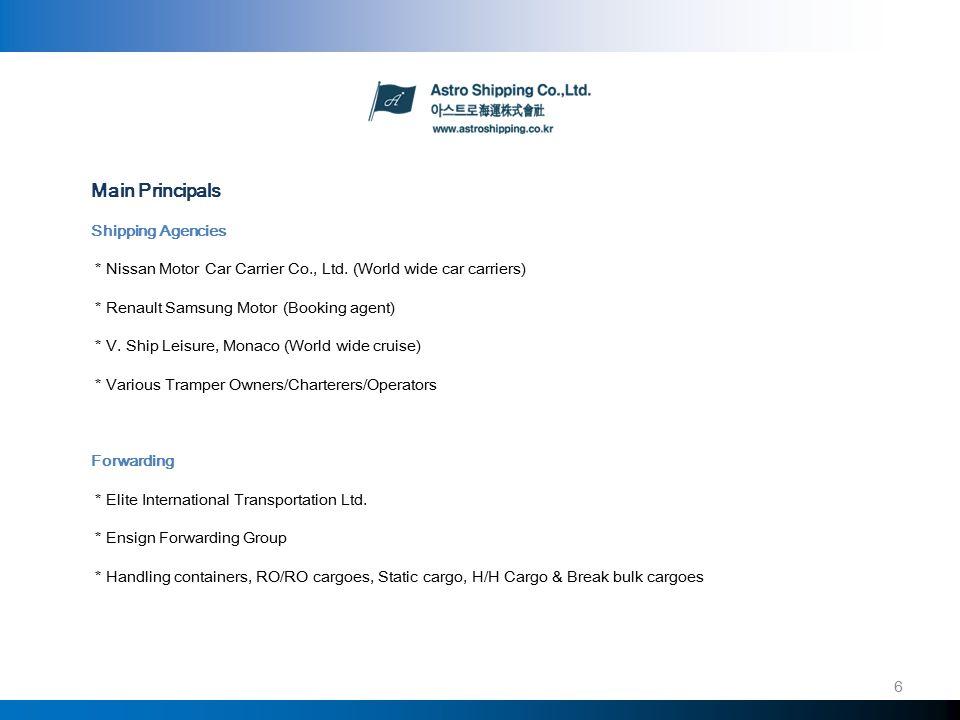 Astro Shipping Co., Ltd.4 Main Principals Shipping Agencies * Nissan Motor Car Carrier Co., Ltd.