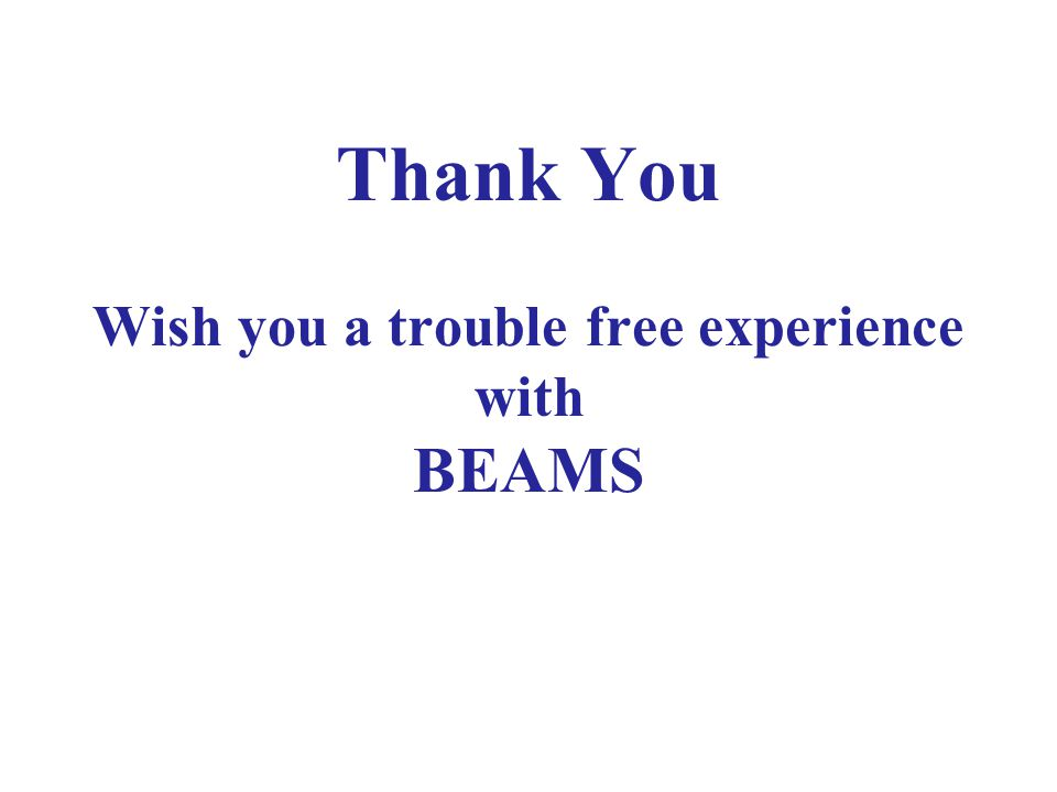 Thank You Wish you a trouble free experience with BEAMS