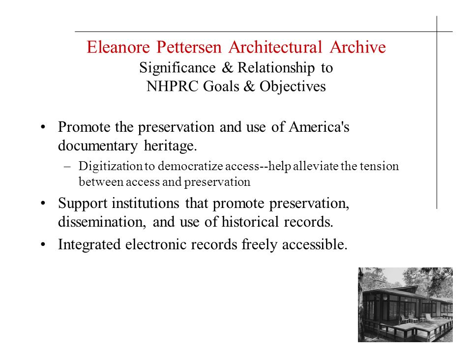 Eleanore Pettersen Architectural Archive Significance & Relationship to NHPRC Goals & Objectives Promote the preservation and use of America's documen
