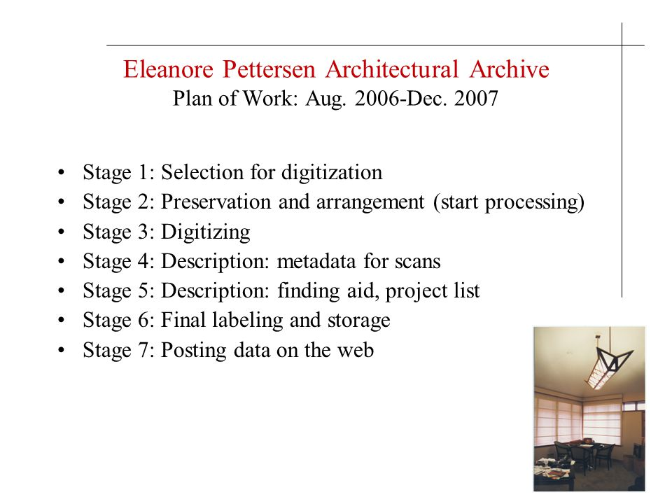 Eleanore Pettersen Architectural Archive Plan of Work: Aug. 2006-Dec. 2007 Stage 1: Selection for digitization Stage 2: Preservation and arrangement (