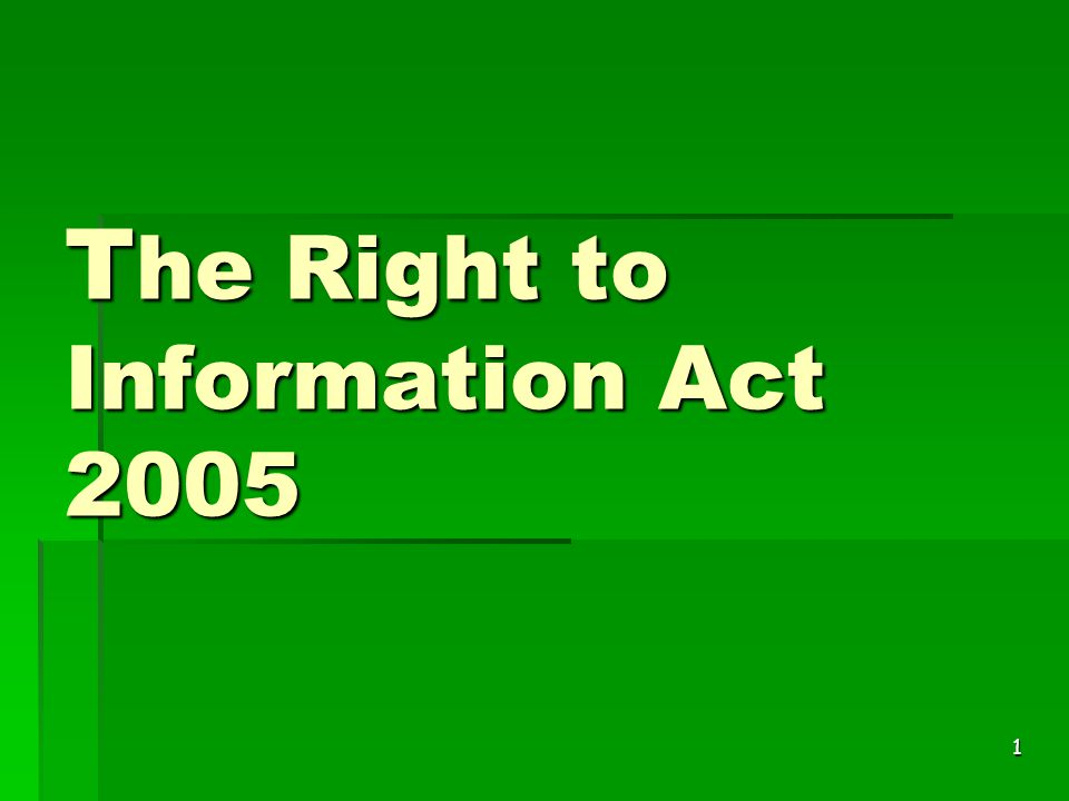 1 T he Right to Information Act 2005