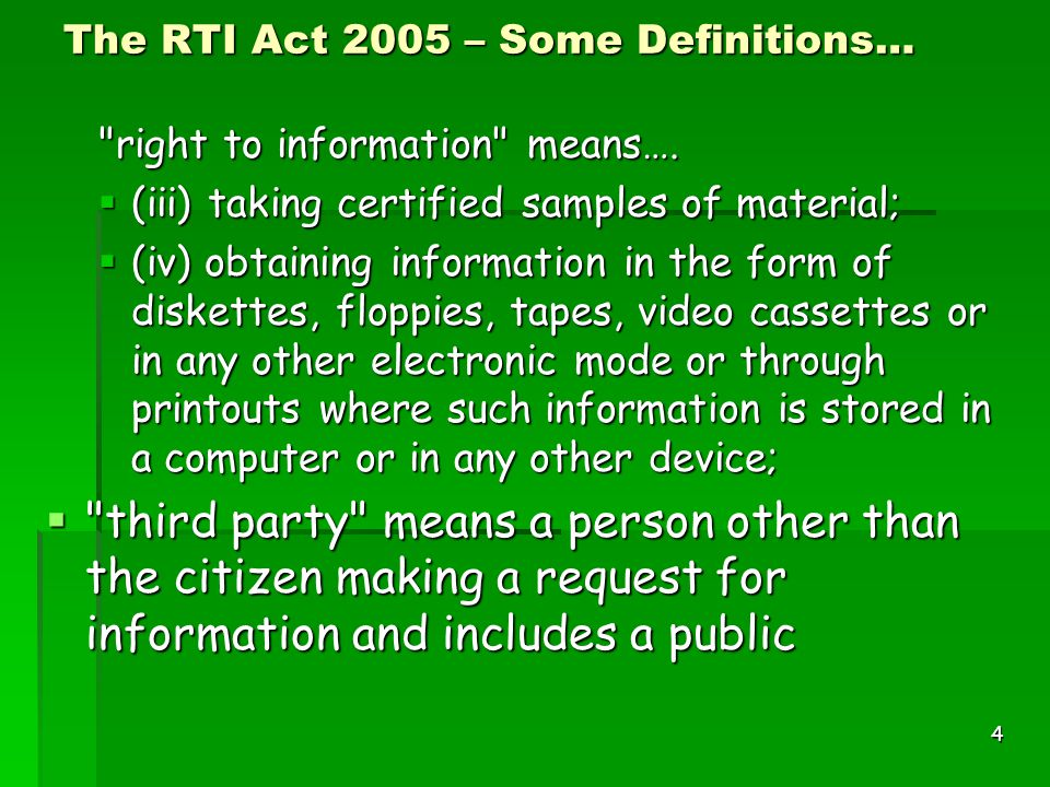 4 The RTI Act 2005 – Some Definitions… right to information means….