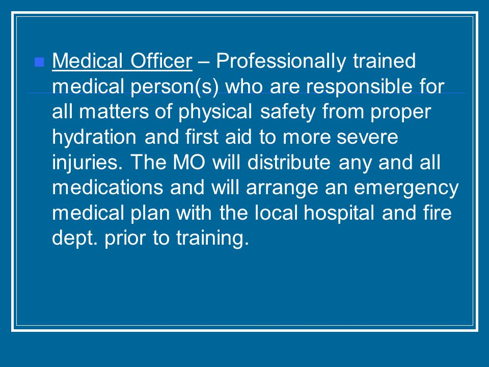 Medical Officer – Professionally trained medical person(s) who are responsible for all matters of physical safety from proper hydration and first aid