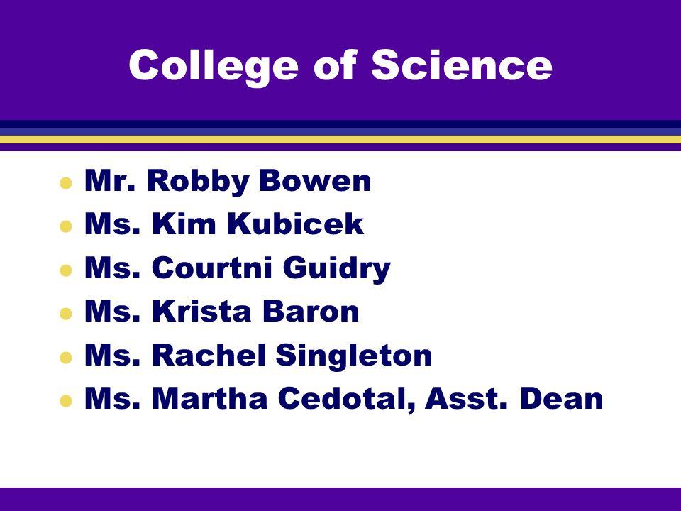 College of Science l Mr.Robby Bowen l Ms. Kim Kubicek l Ms.