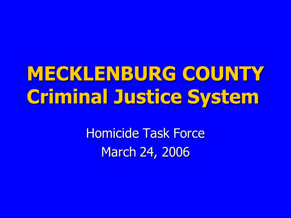 MECKLENBURG COUNTY Criminal Justice System Homicide Task Force March 24, 2006