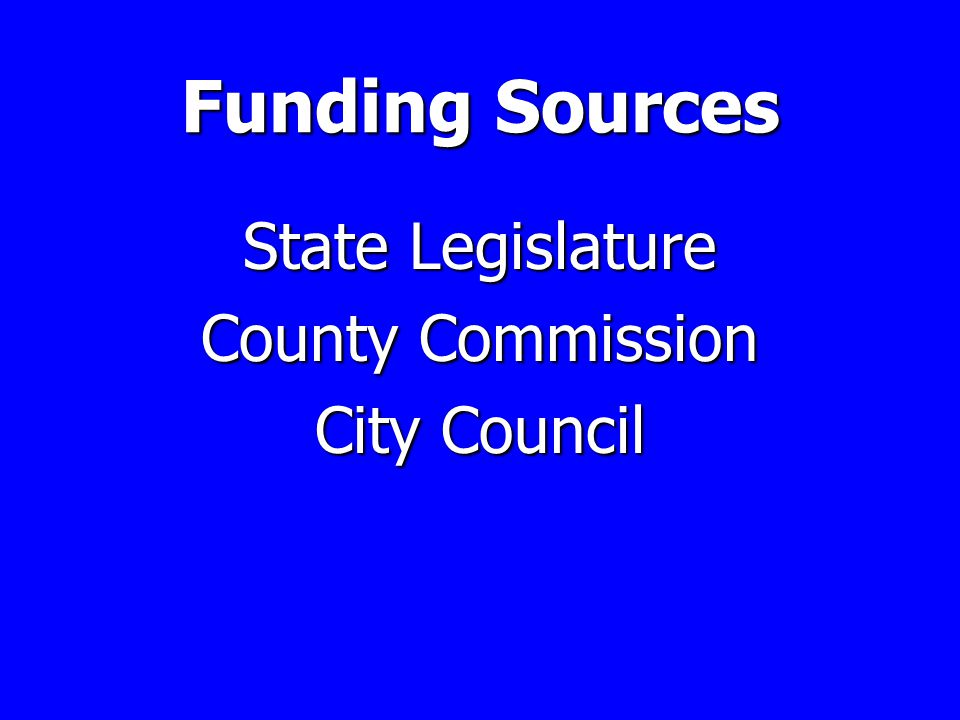 Funding Sources State Legislature County Commission City Council