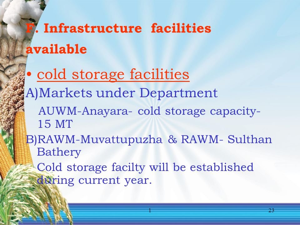 123 F. Infrastructure facilities available cold storage facilities A)Markets under Department AUWM-Anayara- cold storage capacity- 15 MT B)RAWM-Muvatt
