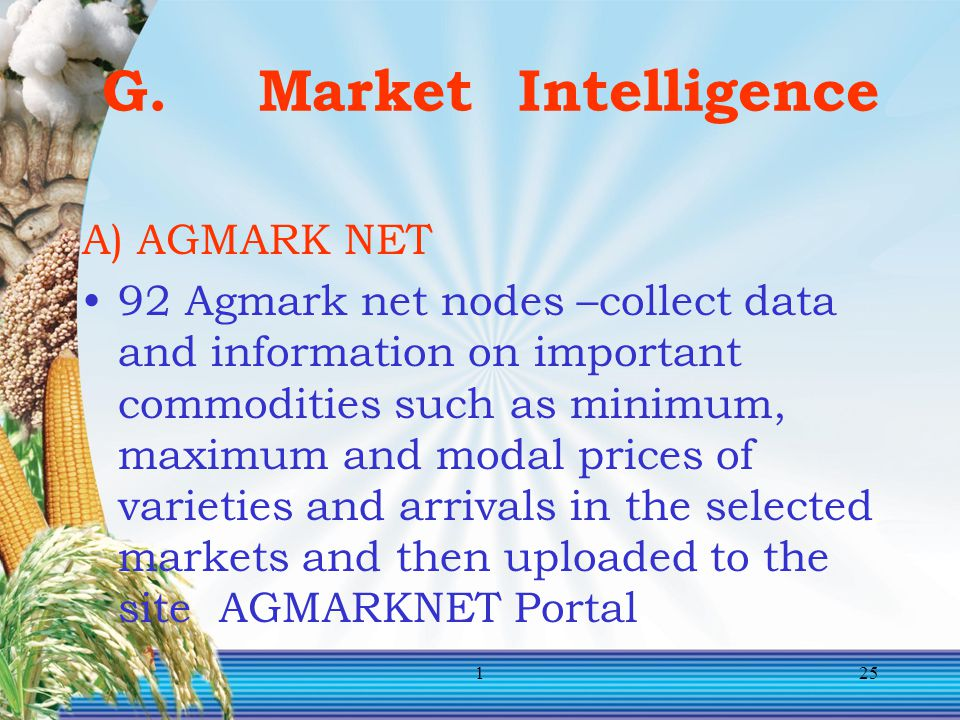 125 G. Market Intelligence A) AGMARK NET 92 Agmark net nodes –collect data and information on important commodities such as minimum, maximum and modal