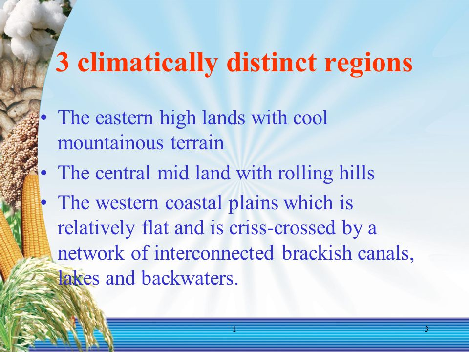 13 3 climatically distinct regions The eastern high lands with cool mountainous terrain The central mid land with rolling hills The western coastal pl