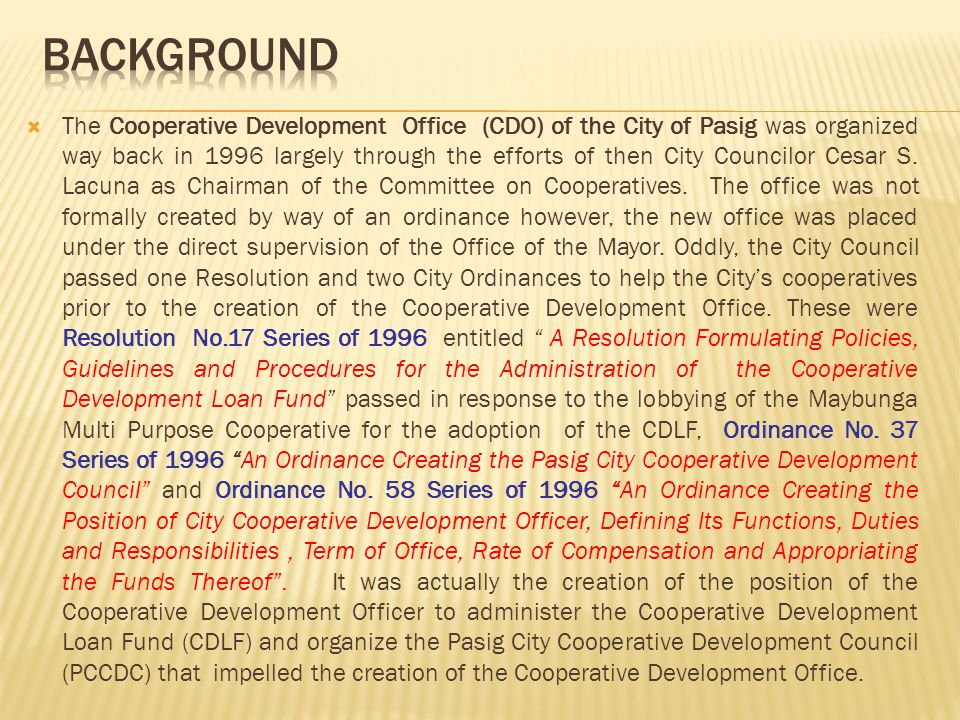  The Cooperative Development Office (CDO) of the City of Pasig was organized way back in 1996 largely through the efforts of then City Councilor Cesar S.