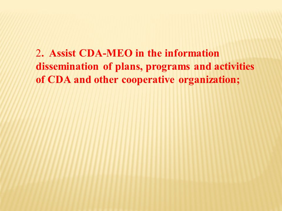 2. Assist CDA-MEO in the information dissemination of plans, programs and activities of CDA and other cooperative organization;